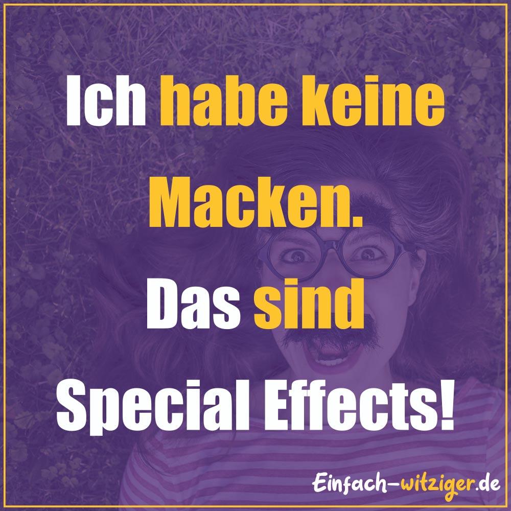 Witzige Sprüche und coole Sprüche zum nachdenken: Ich habe keine Macken. Das sind special Effects!
