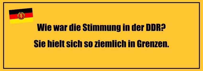 Flachwitze 2018 neu? Hier ist einer: Wie war die Stimmung so in der DDR? Ach.. hielt sich in Grenzen!