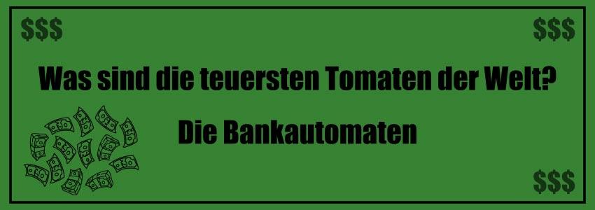 Was sind die teuersten Tomaten der Welt? Die Bankautomaten