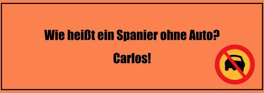 Wie heißt ein Spanier ohne Auto? Carlos