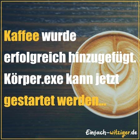 Lustige Sprüche und witzige Sprüche: Kaffee wurde erfolgreich hinzugefügt. Körper.exe kann jetzt gestartet werden...