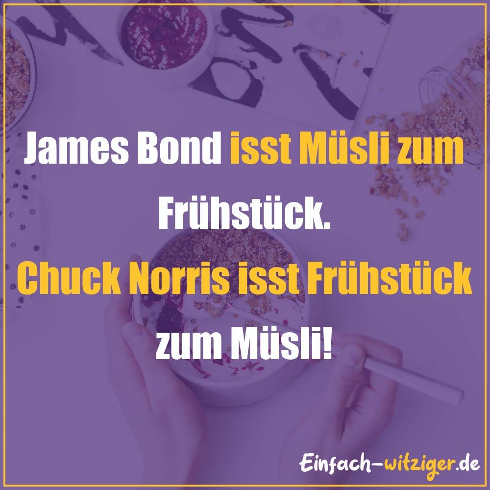 Chuck Norris Chuck Norris Witze Jack Norris chuck noris witze: James Bond isst Müsli zum Frühstück. Chuck Norris isst Frühstück zum Müsli!