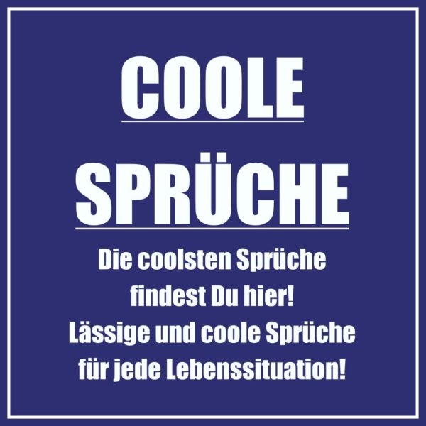 coole Sprüche die besten Sprüche, die richtig cool sind findest du hier! Alle coolen Sprüche auf Einfach-Witziger.de! coole Sprüche und coole Zitate!