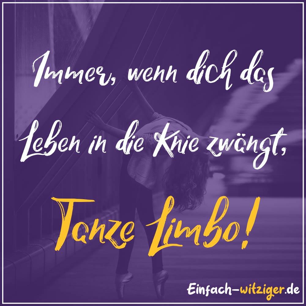Schöne Sprüche und gute Sprüche weise Sprüche zum Motivieren: Immer, wenn dich das Leben in die Knie zwängt, Tanze Limbo! #Sprüche #guteSprüche