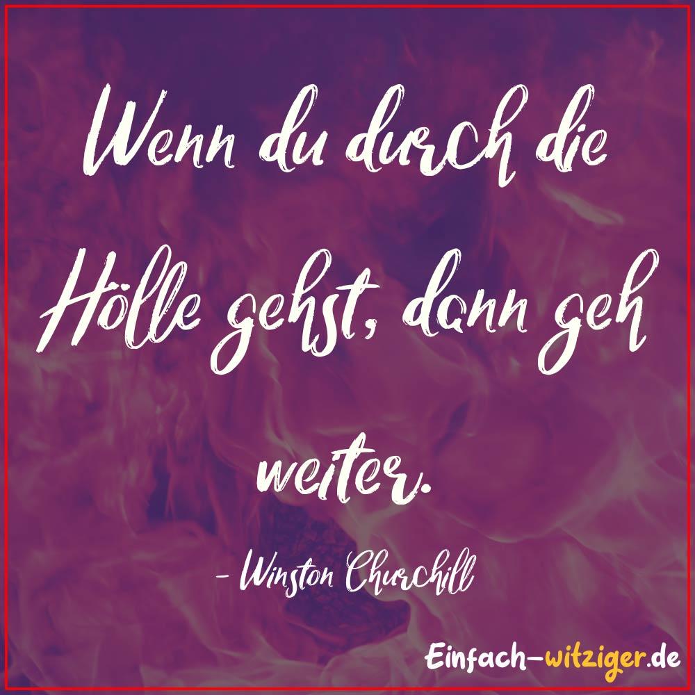 Sprüche zum Nachdenken schöne Sprüche zum nachdenken. Sprüche leben und Sprüche über die Liebe die schönsten Sprüche: Wenn Du durch die Hölle gehst, dann geh weiter. - Winston Churchill