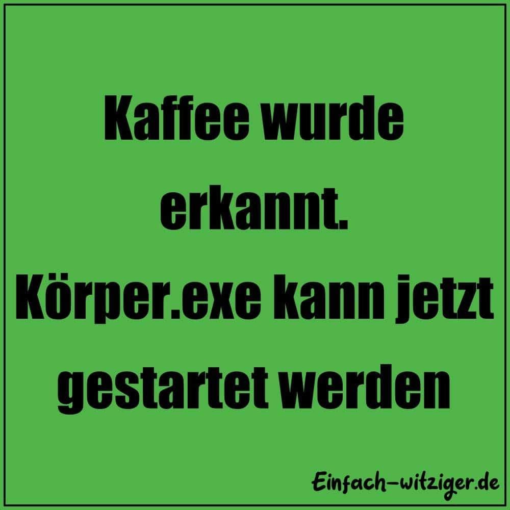 Whatsapp Status Sprüche die besten Status Sprüche für Whatsapp! Status Sprüche lustig: Kaffee wurde erkannt. Körper.exe kann jetzt gestartet werden.
