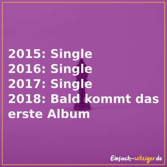 2015: Single; 2016: Single; 2017: Single; 2018: Bald kommt das erste Album. Kategorie: Witze über Männer, Frauenwitze.