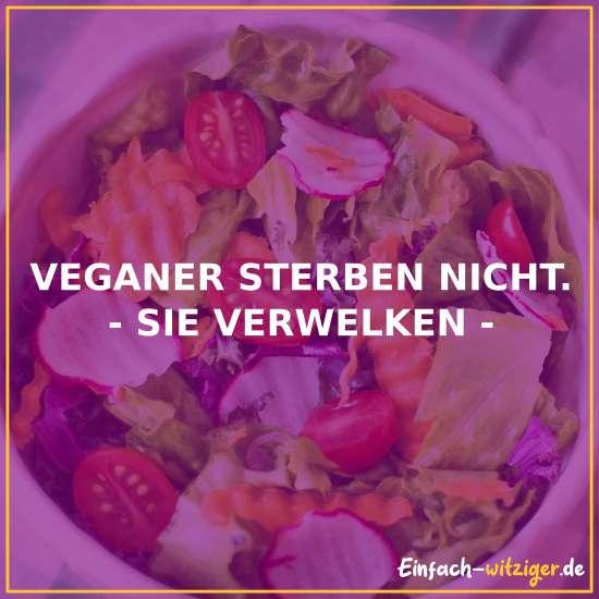 Veganer sterben nicht, sie verwelken. Kategorie: Veganer Witze, vegetarier Witze, lustige Flachwitze