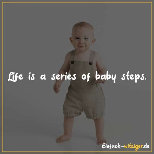 Life is a series of baby steps.