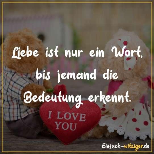 Liebe ist nur ein Wort, bis jemand die Bedeutung erkennt.