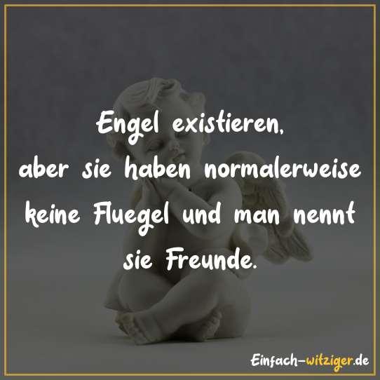 Engel existieren, aber sie haben in der Regel keine Flügel und man nennt sie Freunde.